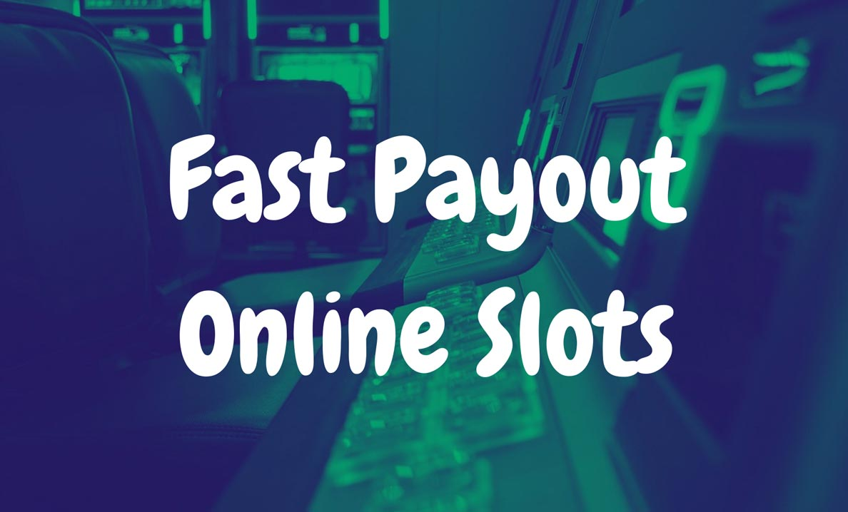 Fast Payout Online Slots